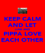 KEEP CALM AND LET LIAM AND PIPPA LOVE EACH OTHER - Personalised Poster A4 size