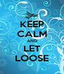 KEEP CALM AND LET LOOSE - Personalised Poster A4 size