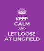 KEEP CALM AND LET LOOSE AT LINGFIELD - Personalised Poster A4 size