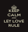 KEEP CALM AND LET LOVE RULE - Personalised Poster A4 size