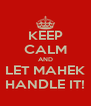 KEEP CALM AND LET MAHEK HANDLE IT! - Personalised Poster A4 size