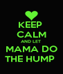 KEEP  CALM AND LET  MAMA DO THE HUMP  - Personalised Poster A4 size