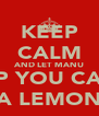 KEEP CALM AND LET MANU HELP YOU CARRY A LEMON - Personalised Poster A4 size