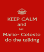 KEEP CALM and let  Marie- Celeste do the talking - Personalised Poster A4 size