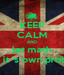KEEP CALM AND let math solve it 's own problems - Personalised Poster A4 size