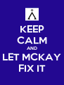 KEEP CALM AND LET MCKAY FIX IT - Personalised Poster A4 size