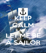 KEEP CALM AND LET ME BE A SAILOR - Personalised Poster A4 size