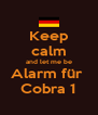 Keep calm and let me be Alarm für  Cobra 1 - Personalised Poster A4 size