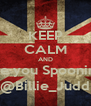 KEEP CALM AND Let me be you Spooning buddy @Billie_Judd - Personalised Poster A4 size