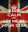 KEEP CALM AND LET ME BE YOUR STAR - Personalised Poster A4 size