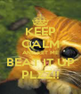 KEEP CALM AND LET ME BEAT IT UP PLZZ!! - Personalised Poster A4 size