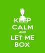 KEEP CALM AND LET ME BOX - Personalised Poster A4 size
