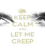 KEEP CALM AND LET ME CREEP - Personalised Poster A4 size