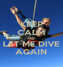 KEEP CALM AND LET ME DIVE AGAIN - Personalised Poster A4 size