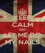 KEEP CALM AND LET ME DO MY NAILS - Personalised Poster A4 size