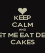 KEEP CALM AND LET ME EAT DEM CAKES - Personalised Poster A4 size