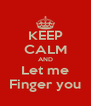 KEEP CALM AND Let me Finger you - Personalised Poster A4 size