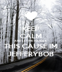 KEEP CALM AND LET ME HANDLE  THIS CAUSE IM JEFFERYBOB - Personalised Poster A4 size
