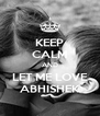 KEEP CALM AND LET ME LOVE ABHISHEK - Personalised Poster A4 size