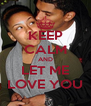 KEEP CALM AND LET ME LOVE YOU - Personalised Poster A4 size