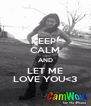 KEEP  CALM AND LET ME LOVE YOU<3 - Personalised Poster A4 size