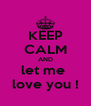 KEEP CALM AND let me  love you ! - Personalised Poster A4 size