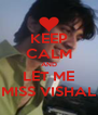 KEEP CALM AND  LET ME  MISS VISHAL - Personalised Poster A4 size