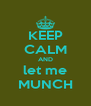 KEEP CALM AND let me MUNCH - Personalised Poster A4 size