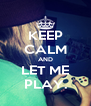 KEEP CALM AND LET ME PLAY. - Personalised Poster A4 size