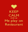 KEEP CALM AND let Me play on Restaurant - Personalised Poster A4 size