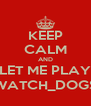 KEEP CALM AND LET ME PLAY WATCH_DOGS - Personalised Poster A4 size