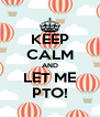 KEEP CALM AND LET ME PTO! - Personalised Poster A4 size