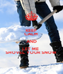 KEEP CALM AND LET ME  SHOVEL YOUR SNOW - Personalised Poster A4 size