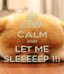 KEEP CALM AND LET ME SLEEEEEP !!! - Personalised Poster A4 size