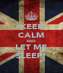 KEEP CALM AND LET ME SLEEP! - Personalised Poster A4 size