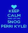 KEEP CALM AND LET ME SNOG PERRI KYLE! - Personalised Poster A4 size