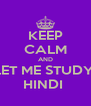 KEEP CALM AND LET ME STUDY  HINDI  - Personalised Poster A4 size