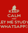 KEEP CALM AND LET ME STUDY WHATSAPP👊 - Personalised Poster A4 size