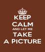 KEEP CALM AND LET ME TAKE A PICTURE - Personalised Poster A4 size