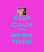 KEEP CALM AND let me THINK - Personalised Poster A4 size