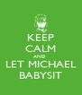 KEEP CALM AND  LET MICHAEL BABYSIT - Personalised Poster A4 size