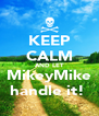 KEEP CALM AND LET MikeyMike handle it!  - Personalised Poster A4 size