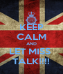 KEEP CALM AND LET MISS  TALK!!!! - Personalised Poster A4 size