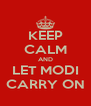 KEEP CALM AND LET MODI CARRY ON - Personalised Poster A4 size