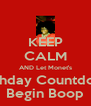 KEEP CALM AND Let Monet's Birthday Countdown Begin Boop - Personalised Poster A4 size