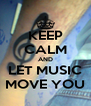 KEEP CALM AND LET MUSIC MOVE YOU - Personalised Poster A4 size