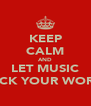 KEEP CALM AND LET MUSIC ROCK YOUR WORLD - Personalised Poster A4 size