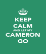 KEEP CALM AND LET MY CAMERON GO - Personalised Poster A4 size