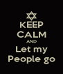 KEEP CALM AND Let my People go - Personalised Poster A4 size