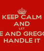 KEEP CALM AND LET NATE AND GREGORIO HANDLE IT - Personalised Poster A4 size